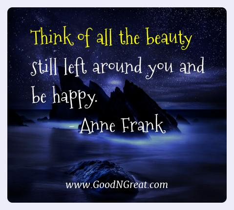 Anne Frank Best Quotes  - Think of all the beauty still left around you and be