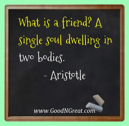 Aristotle Best Quotes  - What is a friend? A single soul dwelling in two