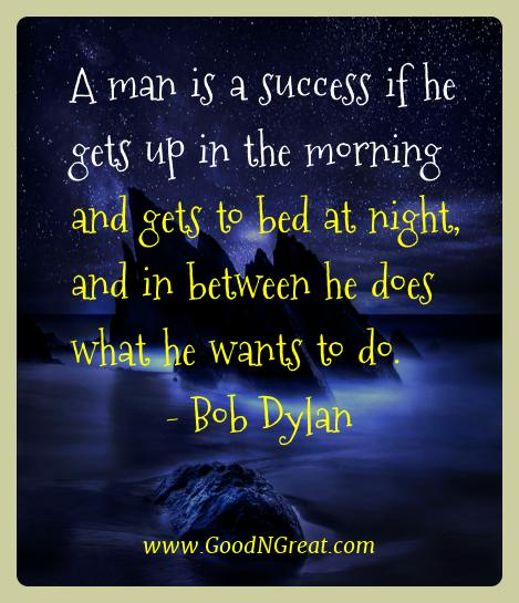 Bob Dylan Best Quotes  - A man is a success if he gets up in the morning and gets to