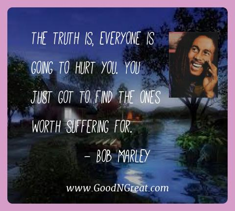 Bob Marley Best Quotes  - The truth is, everyone is going to hurt you. You just got