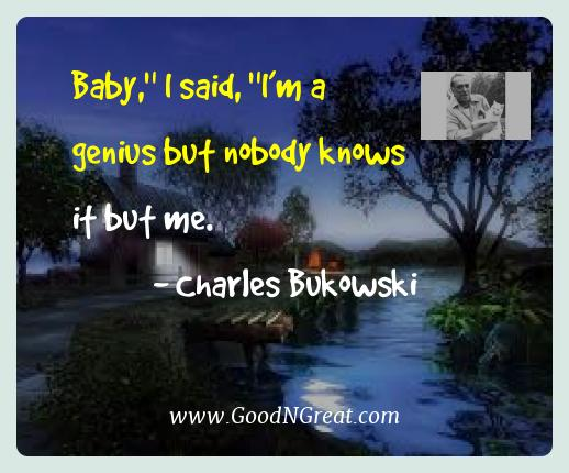 Charles Bukowski Best Quotes  - Baby,