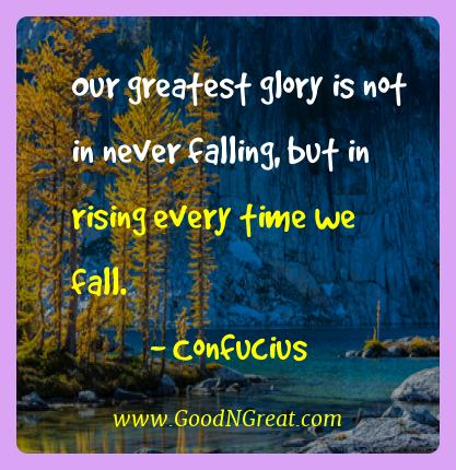 Confucius Best Quotes  - Our greatest glory is not in never falling, but in rising