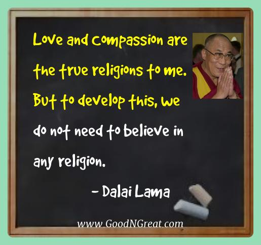 Dalai Lama Best Quotes  - Love and Compassion are the true religions to me. But to