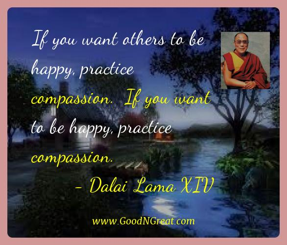 Dalai Lama Xiv Best Quotes  - If you want others to be happy, practice compassion.  If