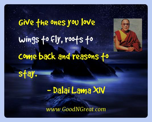 Dalai Lama Xiv Best Quotes  - Give the ones you love wings to fly, roots to come back and