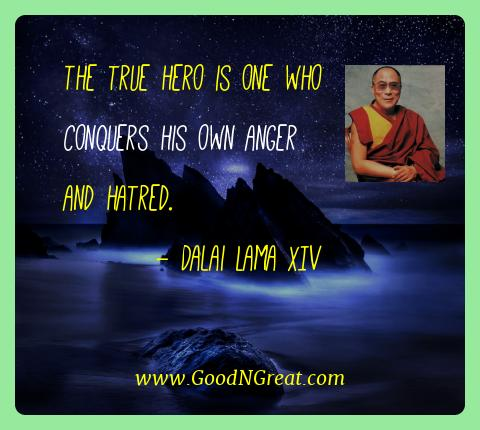 Dalai Lama Xiv Best Quotes  - The true hero is one who conquers his own anger and