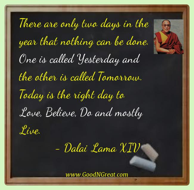 Dalai Lama Xiv Best Quotes  - There are only two days in the year that nothing can be