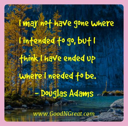 Douglas Adams Best Quotes  - I may not have gone where I intended to go, but I think I