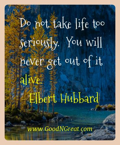 Elbert Hubbard Best Quotes  - Do not take life too seriously.  You will never get out of