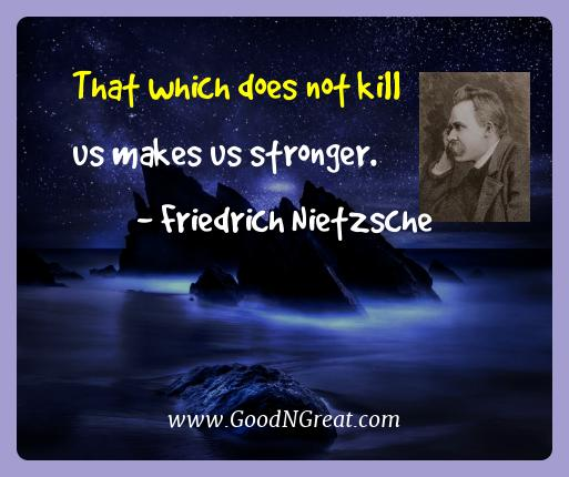 Friedrich Nietzsche Best Quotes  - That which does not kill us makes us