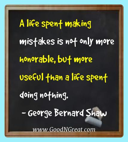 George Bernard Shaw Best Quotes  - A life spent making mistakes is not only more honorable,
