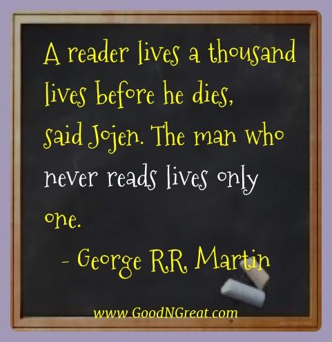 George R.r. Martin Best Quotes  - A reader lives a thousand lives before he dies, said Jojen.