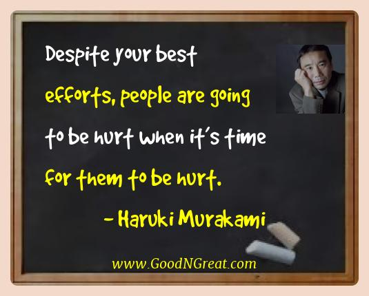 Haruki Murakami Best Quotes  - Despite your best efforts, people are going to be hurt when