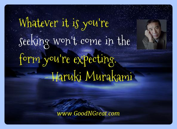 Haruki Murakami Best Quotes  - Whatever it is you're seeking won't come in the form