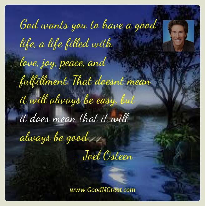 Joel Osteen Best Quotes  - God wants you to have a good life, a life filled with love,