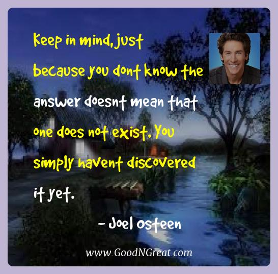 Joel Osteen Best Quotes  - Keep in mind, just because you dont know the answer doesnt