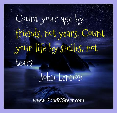 John Lennon Best Quotes  - Count your age by friends, not years. Count your life by