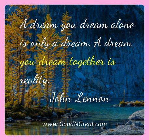 John Lennon Best Quotes  - A dream you dream alone is only a dream. A dream you dream