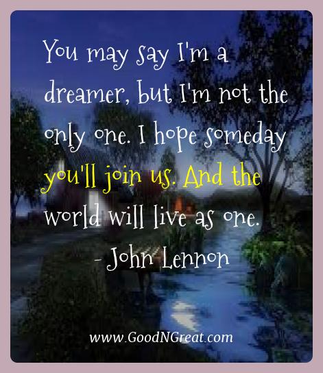 John Lennon Best Quotes  - You may say I'm a dreamer, but I'm not the only one. I