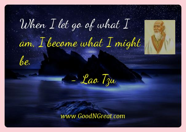 Lao Tzu Best Quotes  - When I let go of what I am, I become what I might