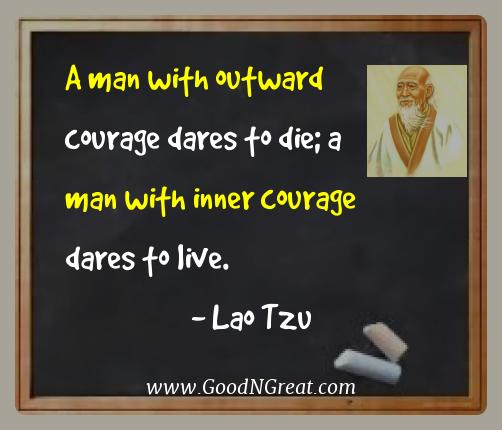Lao Tzu Best Quotes  - A man with outward courage dares to die; a man with inner