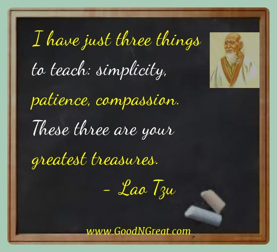 Lao Tzu Best Quotes  - I have just three things to teach: simplicity, patience,