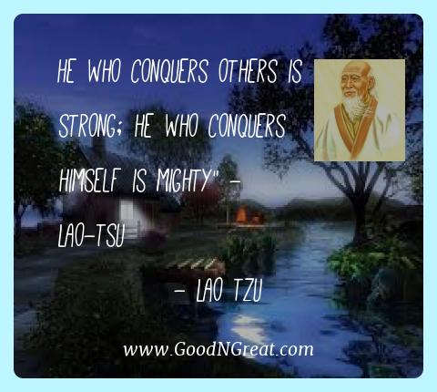 Lao Tzu Best Quotes  - He who conquers others is strong; he who conquers himself