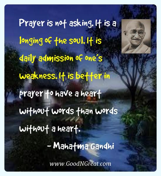 Mahatma Gandhi Best Quotes  - Prayer is not asking. It is a longing of the soul. It is
