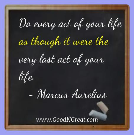 Marcus Aurelius Best Quotes  - Do every act of your life as though it were the very last