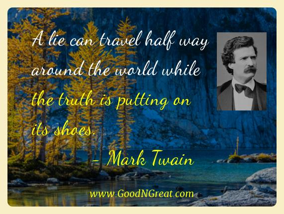 Mark Twain Best Quotes  - A lie can travel half way around the world while the truth