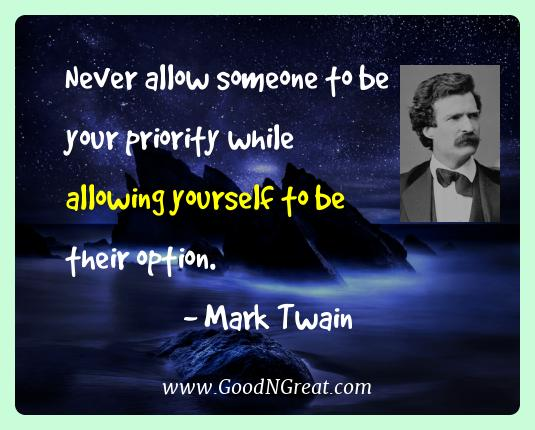 Mark Twain Best Quotes  - Never allow someone to be your priority while allowing