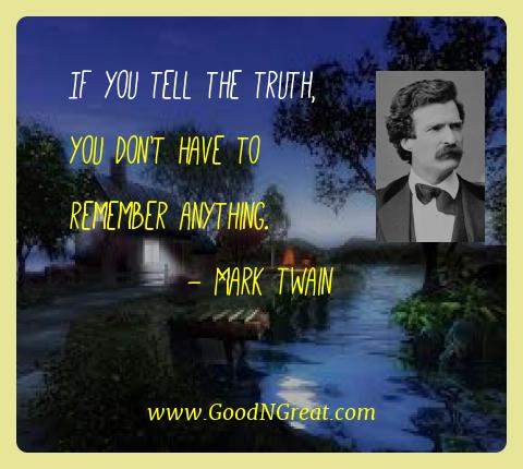 Mark Twain Best Quotes  - If you tell the truth, you don't have to remember