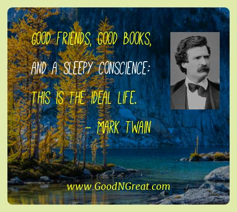 Mark Twain Best Quotes  - Good friends, good books, and a sleepy conscience: this is