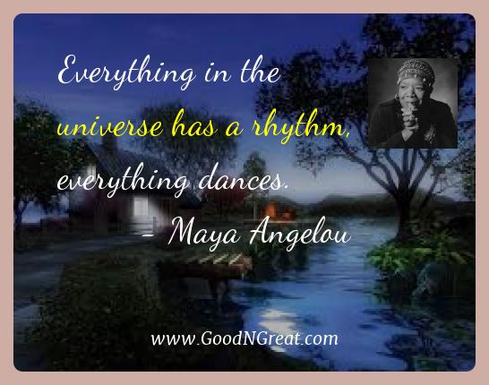 Maya Angelou Best Quotes  - Everything in the universe has a rhythm, everything