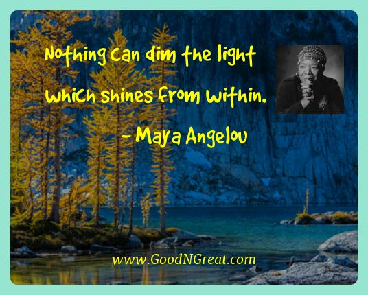 Maya Angelou Best Quotes  - Nothing can dim the light which shines from