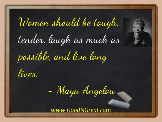 Maya Angelou Best Quotes  - Women should be tough, tender, laugh as much as possible,