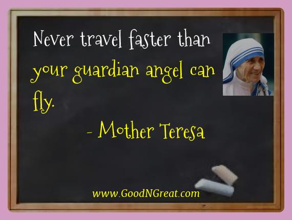 Mother Teresa Best Quotes  - Never travel faster than your guardian angel can