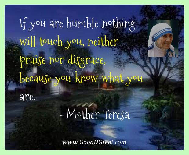 Mother Teresa Best Quotes  - If you are humble nothing will touch you, neither praise