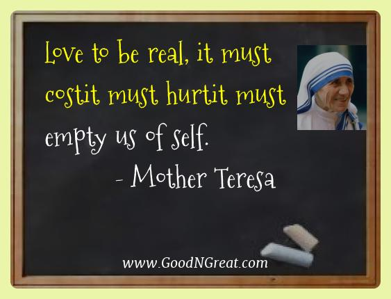 Mother Teresa Best Quotes  - Love to be real, it must costit must hurtit must empty us