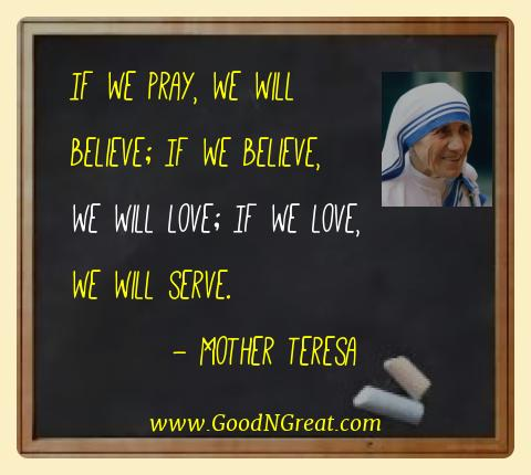 Mother Teresa Best Quotes  - If we pray, we will believe; If we believe, we will love;