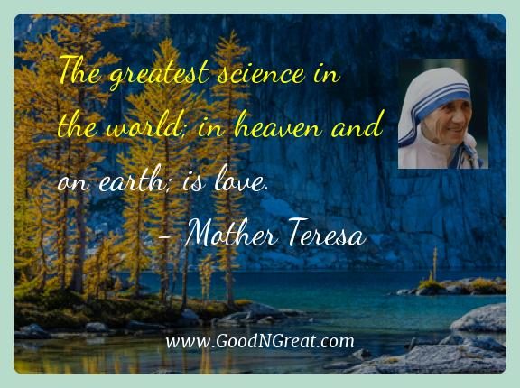 Mother Teresa Best Quotes  - The greatest science in the world; in heaven and on earth;