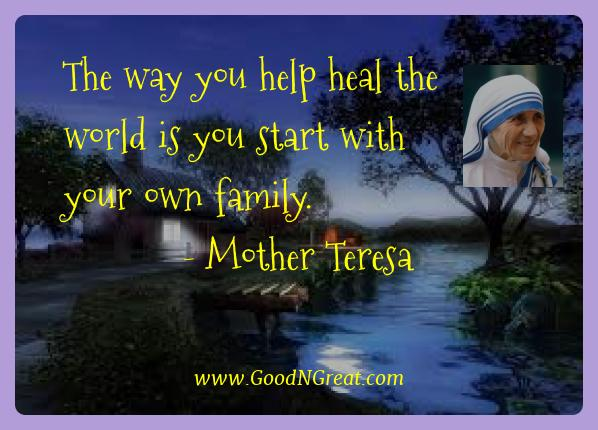 Mother Teresa Best Quotes  - The way you help heal the world is you start with your own