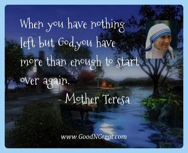 Mother Teresa Best Quotes  - When you have nothing left but God,you have more than