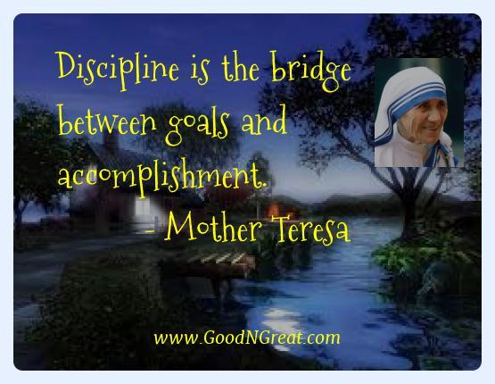 Mother Teresa Best Quotes  - Discipline is the bridge between goals and