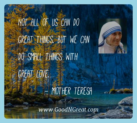 Mother Teresa Best Quotes  - Not all of us can do great things. But we can do small