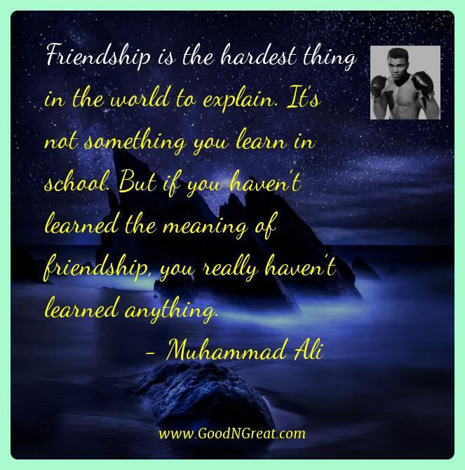 Muhammad Ali Best Quotes  - Friendship is the hardest thing in the world to explain.