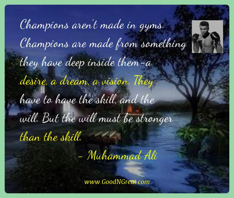 Muhammad Ali Best Quotes  - Champions aren't made in gyms. Champions are made from