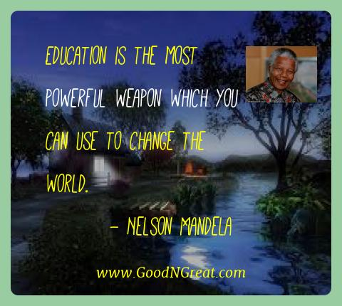 Nelson Mandela Best Quotes  - Education is the most powerful weapon which you can use to