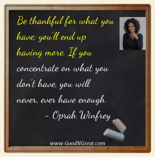 Oprah Winfrey Best Quotes  - Be thankful for what you have; you'll end up having more.