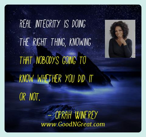 Oprah Winfrey Best Quotes  - Real integrity is doing the right thing, knowing that